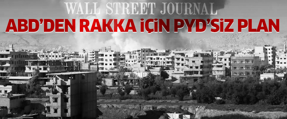 Wall Street Journal: ABD'den Rakka için PYD'siz plan