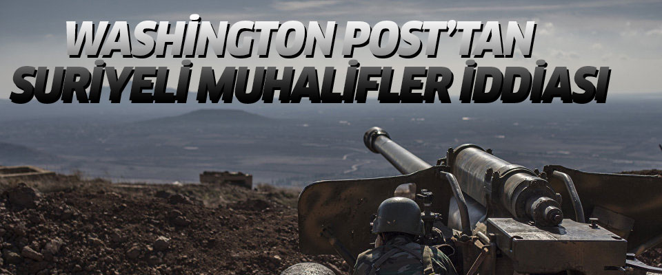Washington Post'tan Suriyeli Muhalifler iddiası